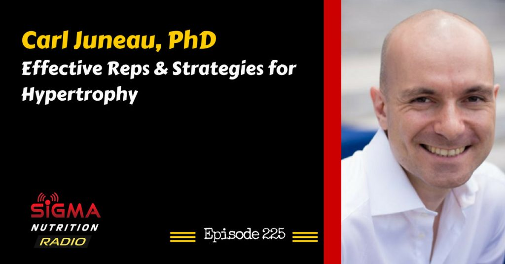 SNR #225: Carl Juneau, PhD – Effective Reps & Strategies for Hypertrophy